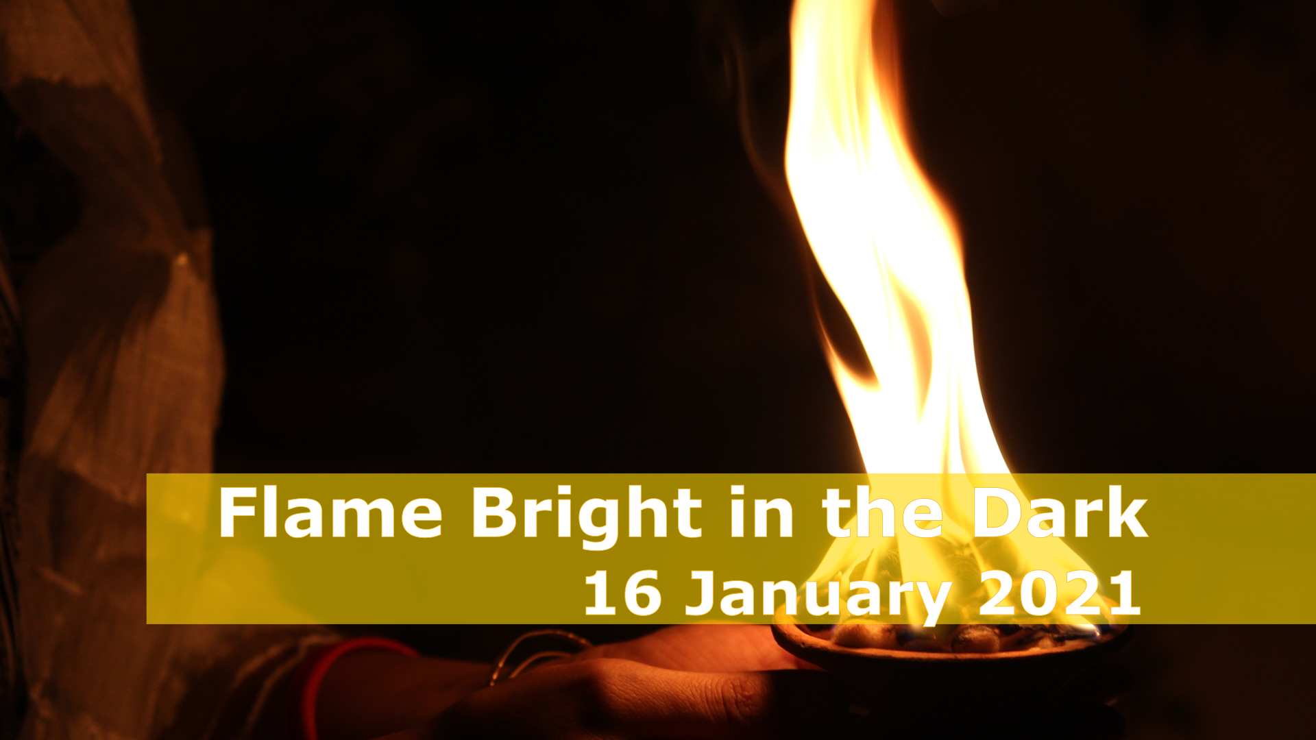<span class='p-name'>Flame Bright in the Dark — 16 January 2021 Devotional</span>